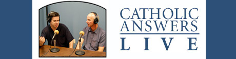 """CATHOLIC ANSWERS LIVE"""